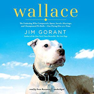 Wallace: The Underdog Who Conquered a Sport, Saved a Marriage, and Championed Pit Bulls - One Flying Disc at a Time
